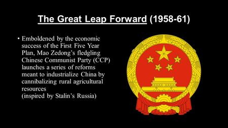 The Great Leap Forward (1958-61) Emboldened by the economic success of the First Five Year Plan, Mao Zedong's fledgling Chinese Communist Party (CCP) launches.