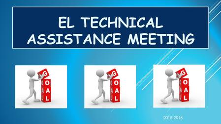 EL TECHNICAL ASSISTANCE MEETING 2015-2016. Chart your data and state your findings. Let's Get Started! LEP1 NEWCOMERS LEP2 FLEP1 FLEP2 NOMPHLOTE.
