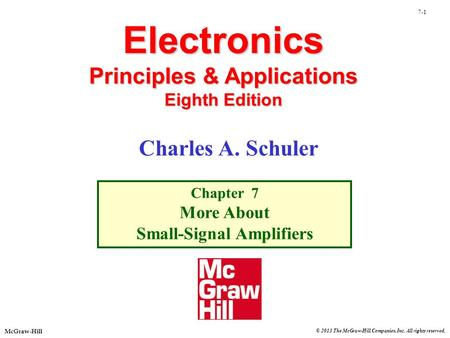 © 2013 The McGraw-Hill Companies, Inc. All rights reserved. McGraw-Hill 7-1 Electronics Principles & Applications Eighth Edition Chapter 7 More About Small-Signal.