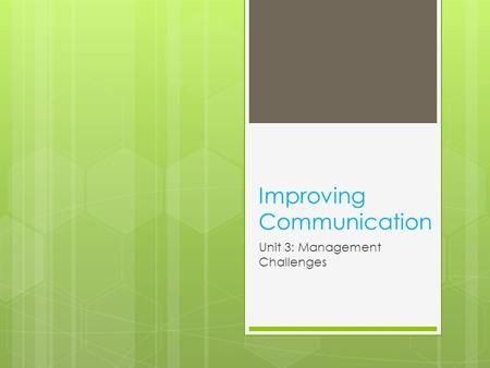 Improving Communication Unit 3: Management Challenges.