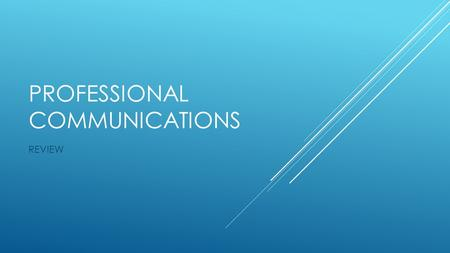 PROFESSIONAL COMMUNICATIONS REVIEW. THE PROCESS OF CREATING AND EXCHANGING INFORMATION.  WHAT IS COMMUNICATION?