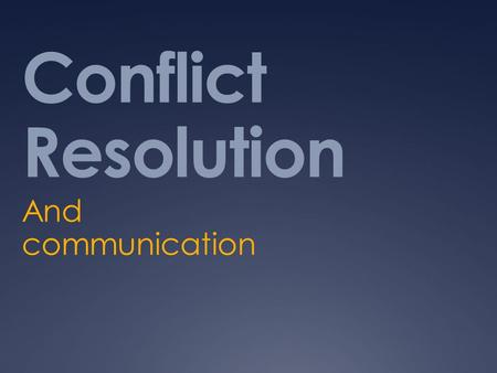 Conflict Resolution And communication. Communication  There are barriers to communication that can cause conflict  Mixed messages  Differences  Stereotypes.