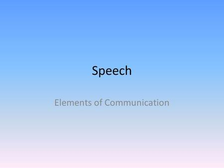 Speech Elements of Communication. Senders and Receivers The person who sends a message is called the sender. The person who receives a message is called.