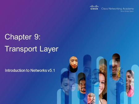 Introduction to Networks v5.1 Chapter 9: Transport Layer.