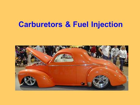 Carburetors & Fuel Injection 1.Describe the major parts of fuel injection. - Air cleaner, mass air flow sensor, injector, pressure regulator, electric.