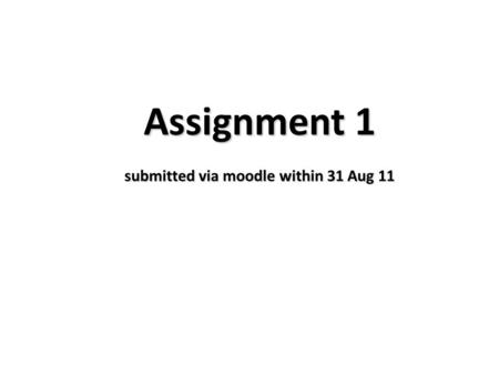Assignment 1 submitted via moodle within 31 Aug 11.