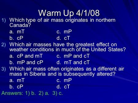 Warm Up 4/1/08 Which type of air mass originates in northern Canada?