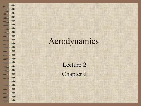 Aerodynamics Lecture 2 Chapter 2. Review from last class Balloons Cayley Wright Brothers Aerodynamics Da Vinci Montgolifer.