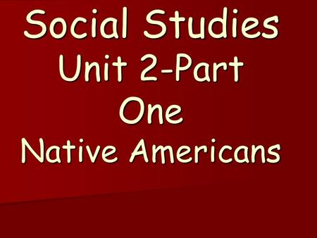 Social Studies Unit 2-Part One Native Americans. Kwakiutl Location- Northwest region Location- Northwest region Shelter-Built large homes (plankhouses)