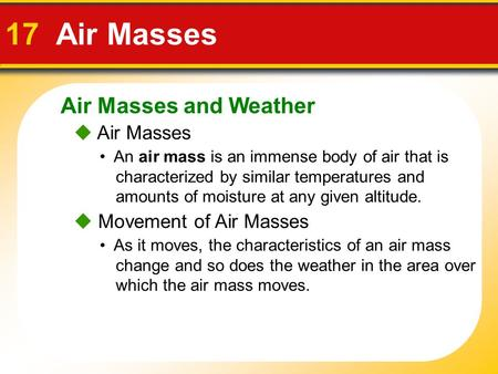 Air Masses and Weather 17 Air Masses  Air Masses An air mass is an immense body of air that is characterized by similar temperatures and amounts of moisture.