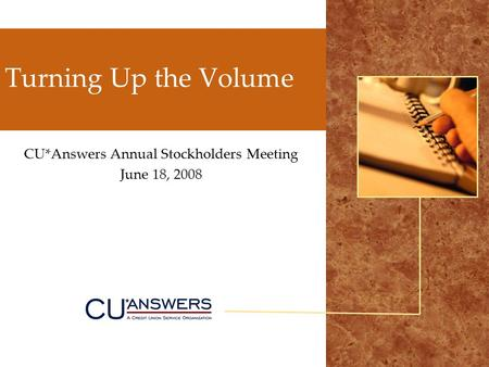 Turning Up the Volume CU*Answers Annual Stockholders Meeting June 18, 2008.
