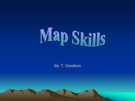 By: T. Goodson. What is a map? A map is a picture representation of a part of the earth's surface.