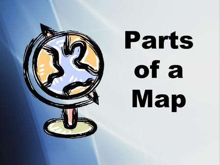 Parts of a Map. Parts of a Map:  Most maps have the following six elements (parts), which help us read and understand what the map is trying to represent.