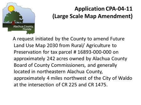 Application CPA-04-11 (Large Scale Map Amendment) A request initiated by the County to amend Future Land Use Map 2030 from Rural/ Agriculture to Preservation.
