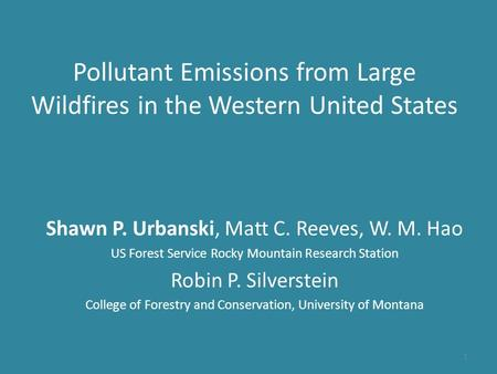 Pollutant Emissions from Large Wildfires in the Western United States Shawn P. Urbanski, Matt C. Reeves, W. M. Hao US Forest Service Rocky Mountain Research.