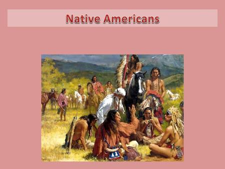 American Indians developed unique cultures with many different ways of life. American Indian tribes and nations can be classified into cultural groups.