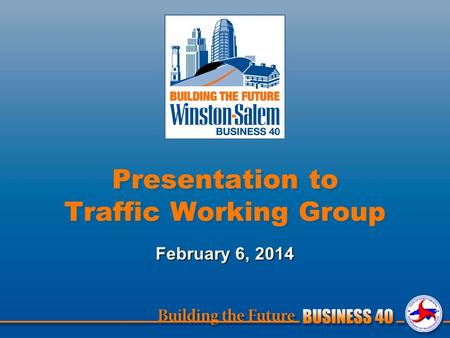 Presentation to Traffic Working Group February 6, 2014.
