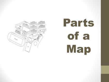 Parts of a Map. Parts of a Map: Most maps have the following six elements (parts), which help us read and understand what the map is trying to represent.