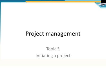 Project management Topic 5 Initiating a project. Overview of processes Quality Planning Project Quality PlanQuality Log Plan the project Project Plan.