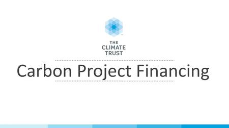 Carbon Project Financing. The Problem: Lenders perceive carbon markets to be risky, and therefore heavily or completely discount future revenues from.
