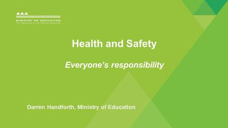 Darren Handforth, Ministry of Education Health and Safety Everyone's responsibility.
