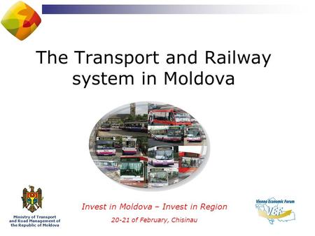 The Transport and Railway system in Moldova Invest in Moldova – Invest in Region 20-21 of February, Chisinau Ministry of Transport and Road Management.
