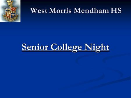 West Morris Mendham HS Senior College Night. West Morris Mendham HS Locate and complete the Common Application on-line (if accepted). The Common Application.