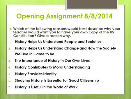 Opening Assignment 8/8/2014  Which of the following reasons would best describe why your teacher would want you to have your own copy of the US Constitution?