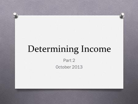 Determining Income Part 2 October 2013. Household Size.
