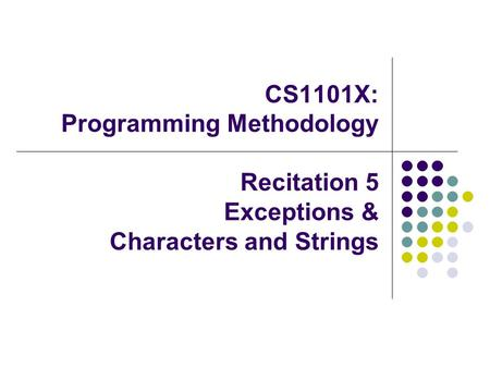 CS1101X: Programming Methodology Recitation 5 Exceptions & Characters and Strings.
