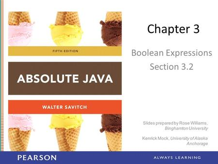 Chapter 3 Boolean Expressions Section 3.2 Slides prepared by Rose Williams, Binghamton University Kenrick Mock, University of Alaska Anchorage.