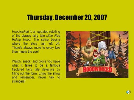 Thursday, December 20, 2007 Hoodwinked is an updated retelling of the classic fairy tale Little Red Riding Hood. The satire begins where the story last.