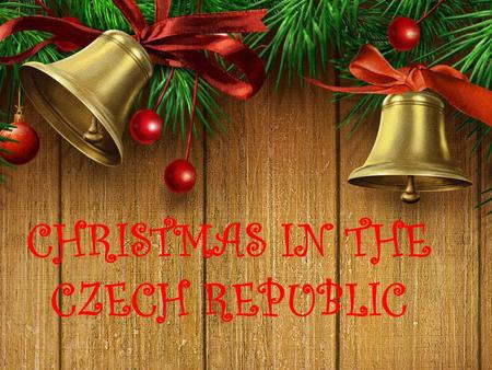 CHRISTMAS IN THE CZECH REPUBLIC. Christmas holidays usually start on 22 December and ends on 3 January. Before Christmas people buy presents, send greetings.