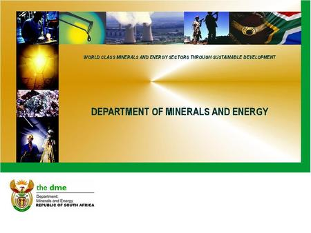 PRESENTATION BY THE DEPARTMENT OF MINERALS AND ENERGY ON THE ACCESSION TO THE CONVENTION ON THE PHYSICAL PROTECTION OF NUCLEAR MATERIAL (CPPNM) BY SOUTH.