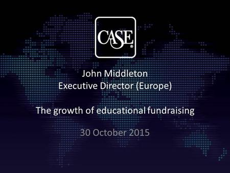 John Middleton Executive Director (Europe) The growth of educational fundraising 30 October 2015.