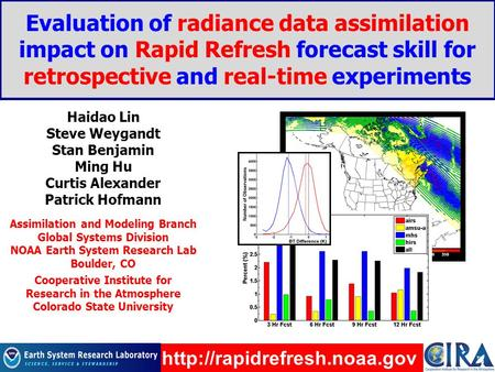 Evaluation of radiance data assimilation impact on Rapid Refresh forecast skill for retrospective and real-time experiments Haidao Lin Steve Weygandt Stan.