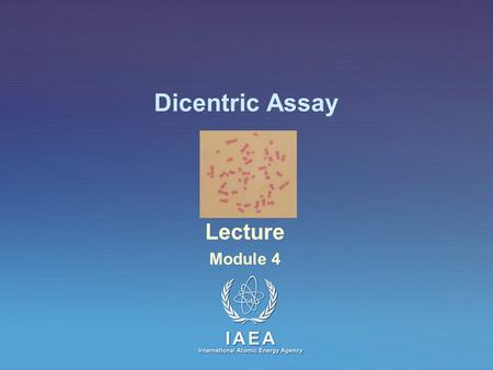 Dicentric Assay Lecture Module 4 Lecture: Dicentric assay