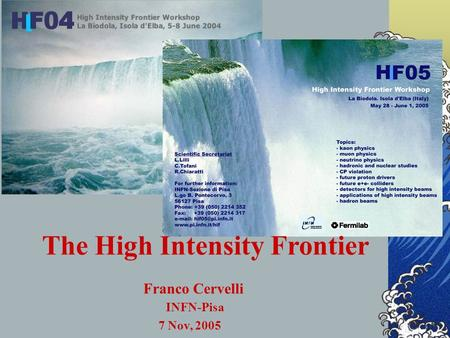 The High Intensity Frontier Franco Cervelli INFN-Pisa 7 Nov, 2005.