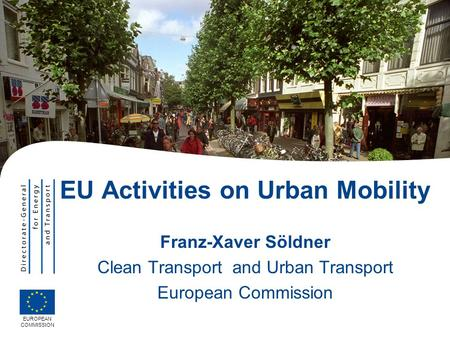 EU Activities on Urban Mobility Franz-Xaver Söldner Clean Transport and Urban Transport European Commission EUROPEAN COMMISSION.