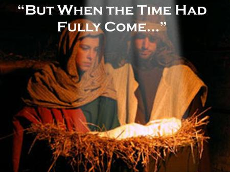 """But When the Time Had Fully Come…"". Are you ready for Christmas? THERE'S JUST NOT ENOUGH TIME!"