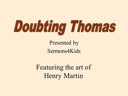 Presented by Sermons4Kids Featuring the art of Henry Martin.