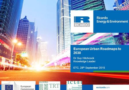  European Urban Roadmaps to 2030  Dr Guy Hitchcock  Knowledge Leader  ETC, 28 th September 2015.