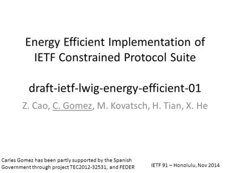 Energy Efficient Implementation of IETF Constrained Protocol Suite draft-ietf-lwig-energy-efficient-01 Z. Cao, C. Gomez, M. Kovatsch, H. Tian, X. He Carles.