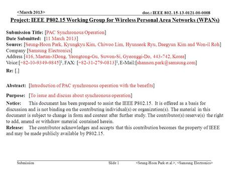 Doc.: IEEE 802. 15-13-0121-00-0008 Submission, Slide 1 Project: IEEE P802.15 Working Group for Wireless Personal Area Networks (WPANs) Submission Title: