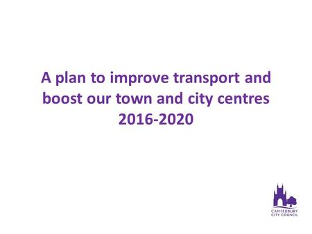 A plan to improve transport and boost our town and city centres 2016-2020.