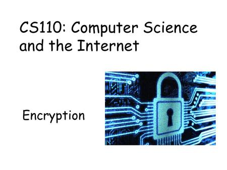 Encryption CS110: Computer Science and the Internet.