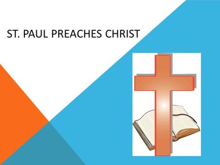 ST. PAUL PREACHES CHRIST. Saul saw a VERY BRIGHT LIGHT Where was the light coming from?