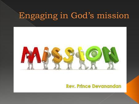  Mission › an important assignment given to a person or group of people.  Mission – in religious term › the vocation or calling of a religious organization,