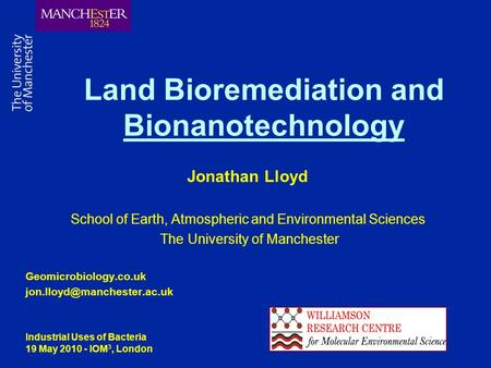 Jonathan Lloyd School of Earth, Atmospheric and Environmental Sciences The University of Manchester Geomicrobiology.co.uk Land.