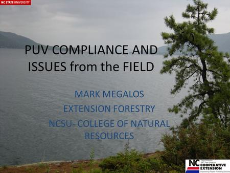 PUV COMPLIANCE AND ISSUES from the FIELD MARK MEGALOS EXTENSION FORESTRY NCSU- COLLEGE OF NATURAL RESOURCES.